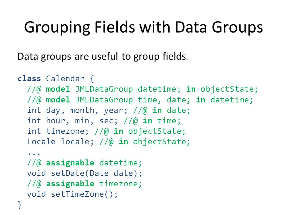 Grouping Fields with Data Groups Data groups are useful to group fields.