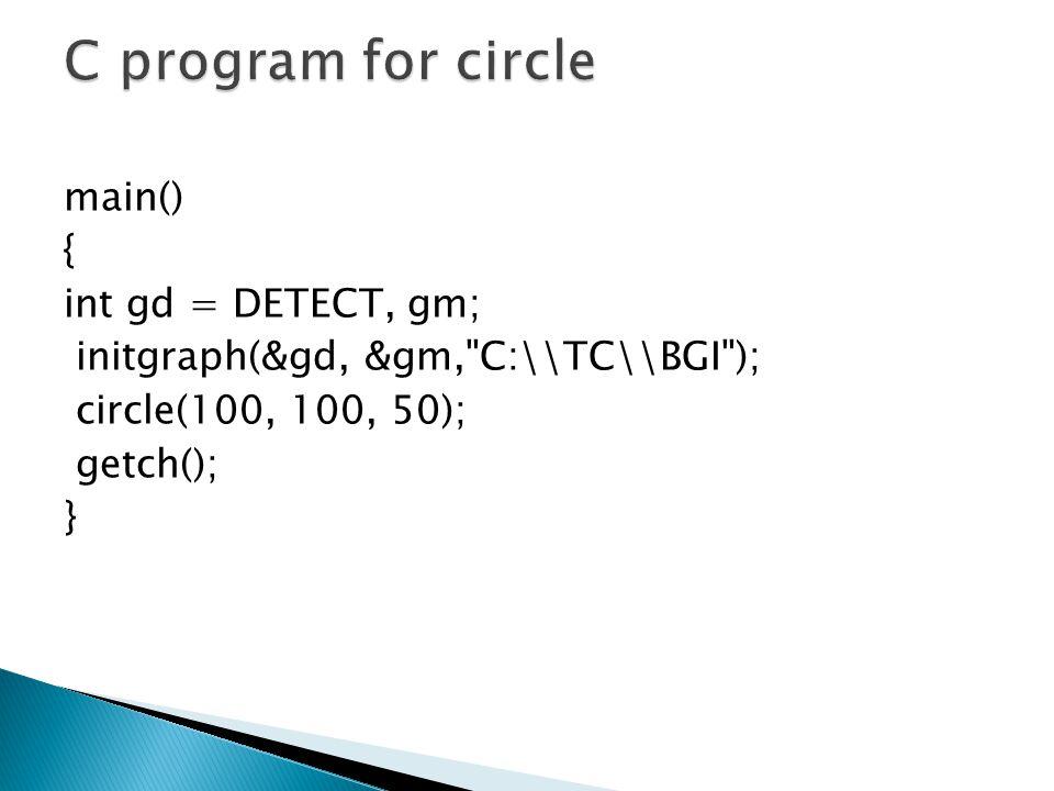 main() { int gd = DETECT, gm; initgraph(&gd, &gm, C:\\TC\\BGI ); circle(100, 100, 50); getch(); }