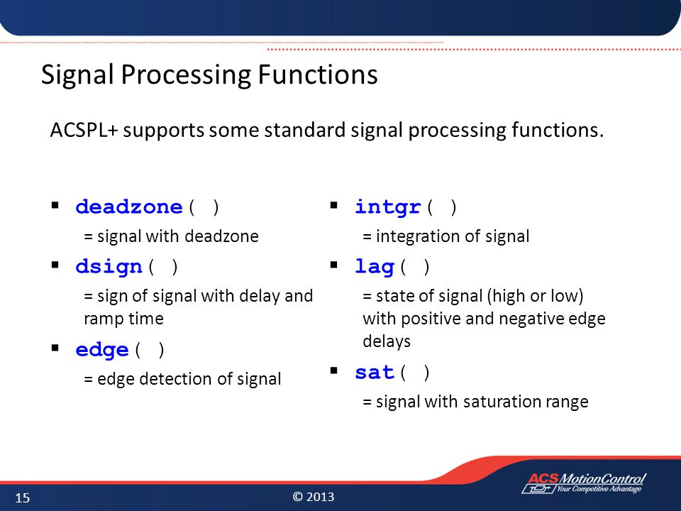© 2013 Signal Processing Functions ACSPL+ supports some standard signal processing functions.