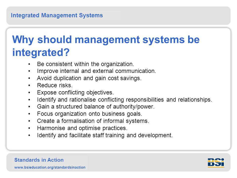 Integrated Management Systems Standards in Action www.bsieducation.org/standardsinaction Why should management systems be integrated.