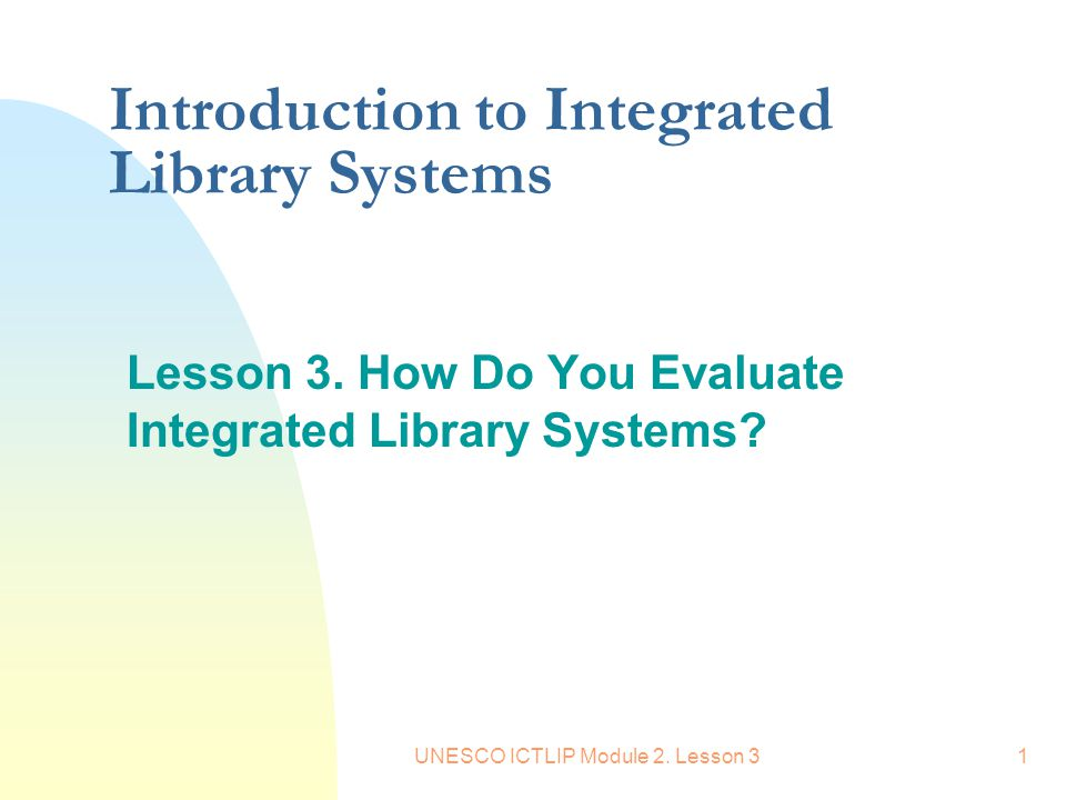 UNESCO ICTLIP Module 2. Lesson 31 Introduction to Integrated Library Systems Lesson 3.