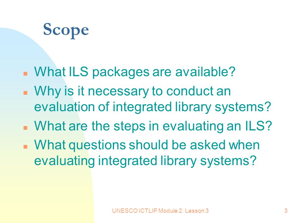 UNESCO ICTLIP Module 2. Lesson 33 Scope n What ILS packages are available.