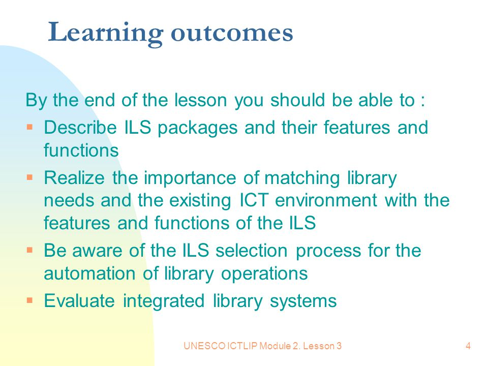 UNESCO ICTLIP Module 2. Lesson 34 Learning outcomes By the end of the lesson you should be able to :  Describe ILS packages and their features and fu