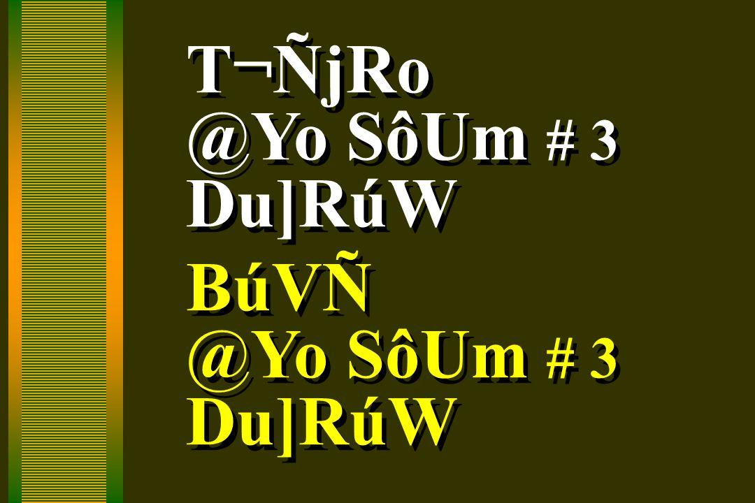 T¬ÑjRo @Yo SôUm # 3 Du]RúW BúVÑ @Yo SôUm # 3 Du]RúW T¬ÑjRo @Yo SôUm # 3 Du]RúW BúVÑ @Yo SôUm # 3 Du]RúW