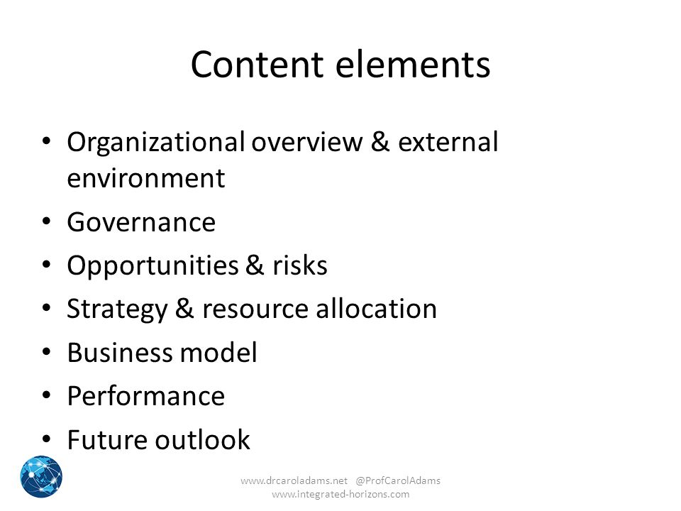 Content elements Organizational overview & external environment Governance Opportunities & risks Strategy & resource allocation Business model Perform