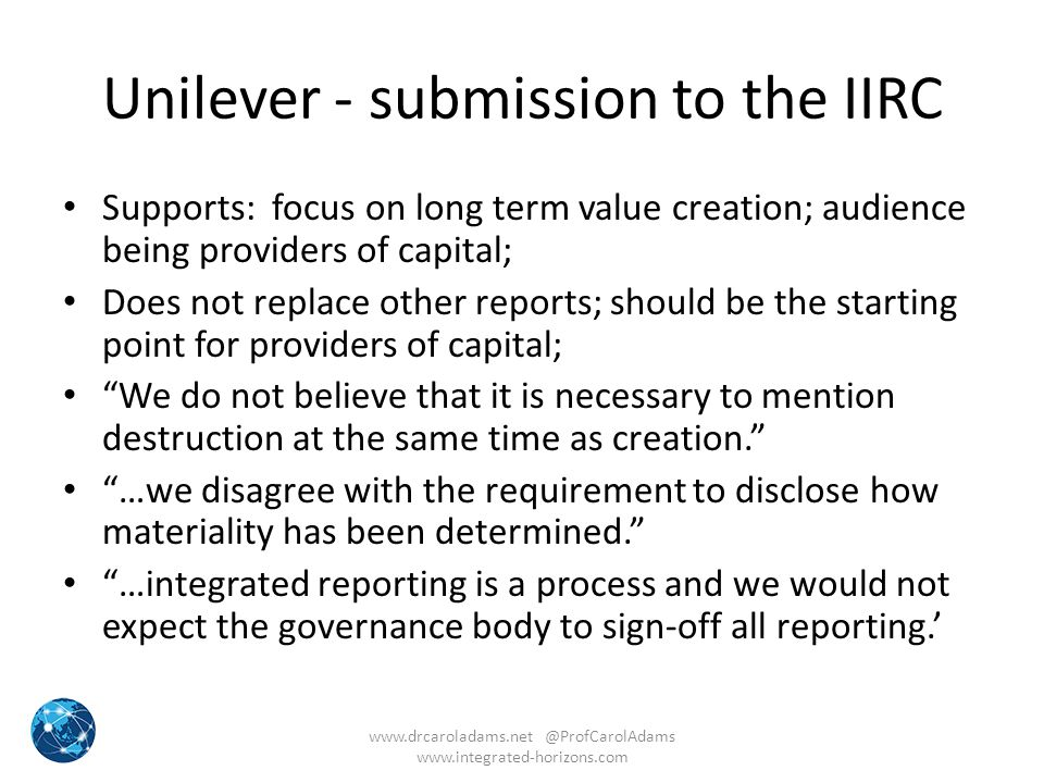 Unilever - submission to the IIRC Supports: focus on long term value creation; audience being providers of capital; Does not replace other reports; sh