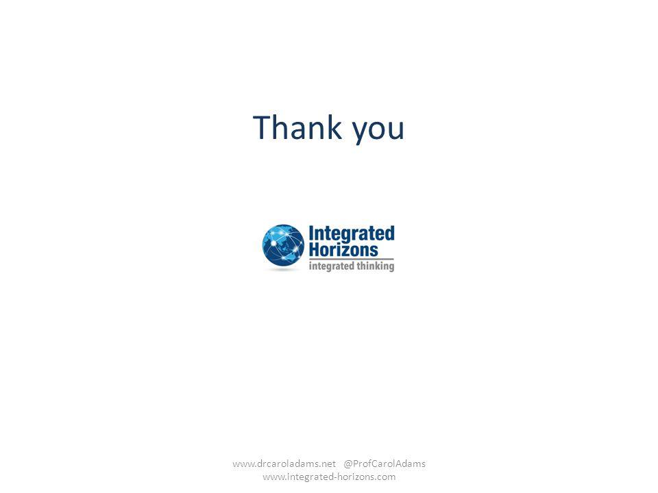 Thank you www.drcaroladams.net @ProfCarolAdams www.integrated-horizons.com
