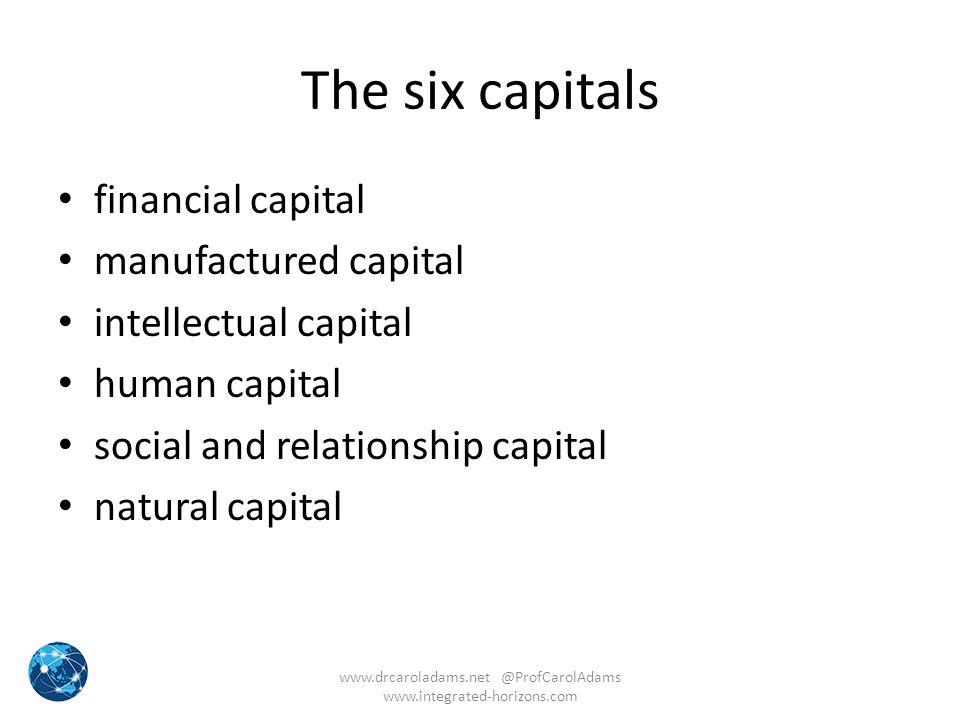The six capitals financial capital manufactured capital intellectual capital human capital social and relationship capital natural capital www.drcarol