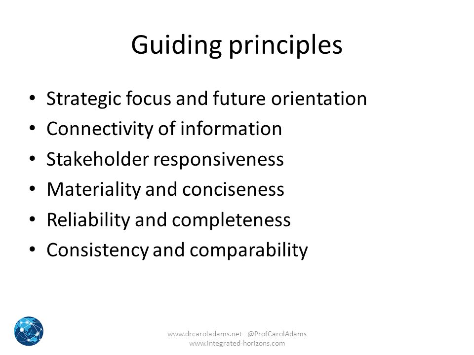 Guiding principles Strategic focus and future orientation Connectivity of information Stakeholder responsiveness Materiality and conciseness Reliabili