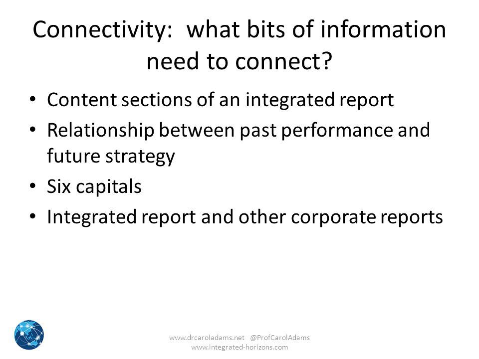 Connectivity: what bits of information need to connect? Content sections of an integrated report Relationship between past performance and future stra