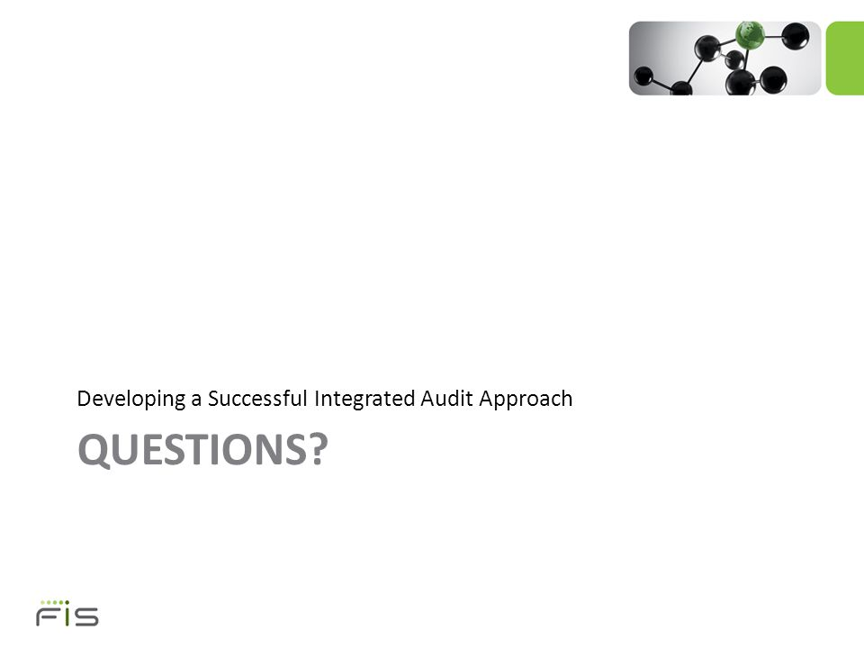 QUESTIONS? Developing a Successful Integrated Audit Approach
