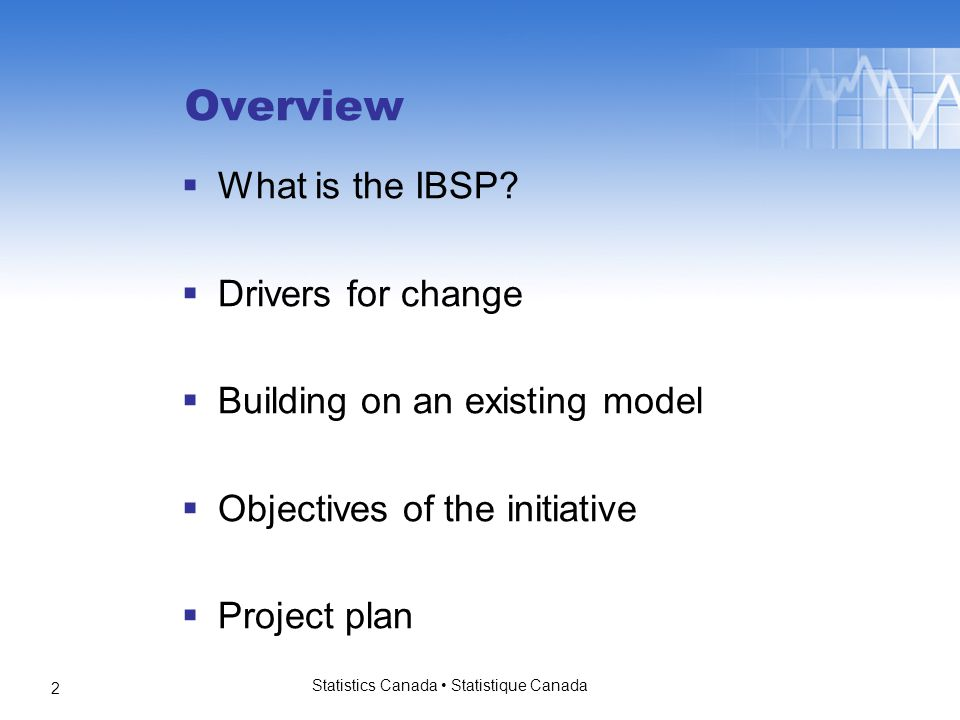 Statistics Canada Statistique Canada 2 Overview  What is the IBSP.