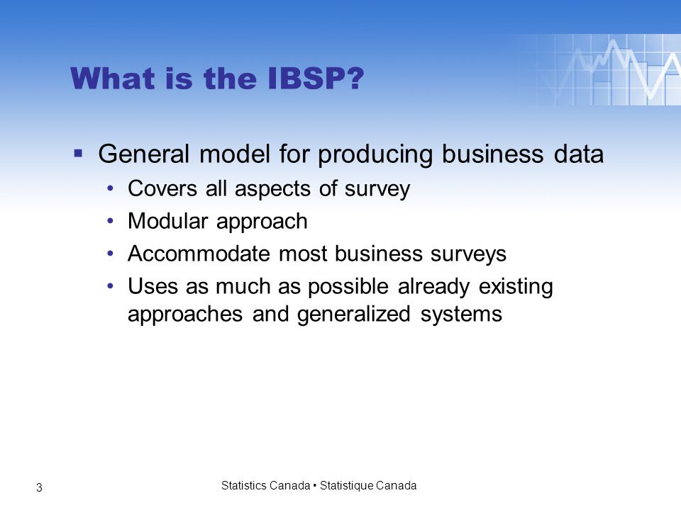 Statistics Canada Statistique Canada 3 What is the IBSP.