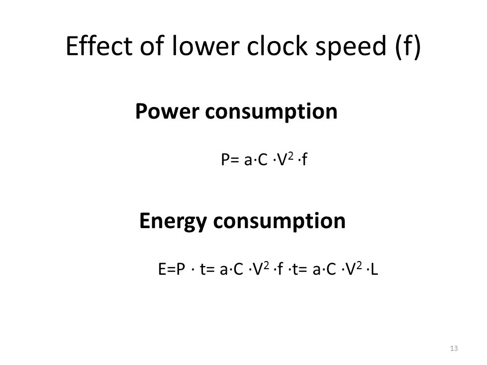 Effect of lower clock speed (f) Power consumption P= a∙C ∙V 2 ∙f Energy consumption E=P ∙ t= a∙C ∙V 2 ∙f ∙t= a∙C ∙V 2 ∙L 13