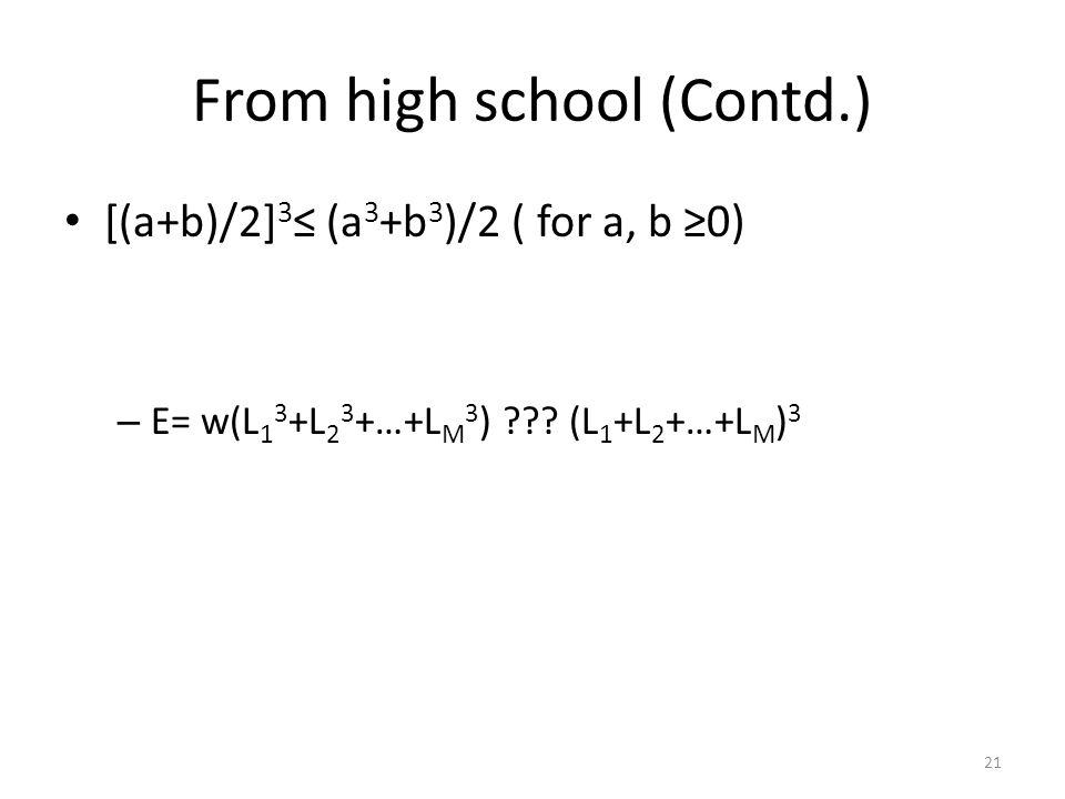 From high school (Contd.) [(a+b)/2] 3 ≤ (a 3 +b 3 )/2 ( for a, b ≥0) – E= w(L 1 3 +L 2 3 +…+L M 3 ) ??.