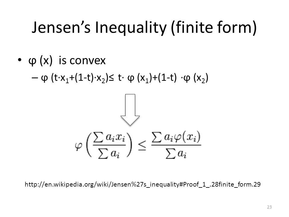Jensen's Inequality (finite form) ϕ (x) is convex – ϕ (t∙x 1 +(1-t)∙x 2 )≤ t∙ ϕ (x 1 )+(1-t) ∙ϕ (x 2 ) http://en.wikipedia.org/wiki/Jensen%27s_inequality#Proof_1_.28finite_form.29 23