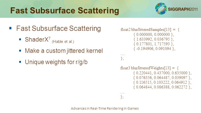 Advances in Real-Time Rendering in Games Fast Subsurface Scattering   Fast Subsurface Scattering   ShaderX 7 (Hable et al.)   Make a custom jitt