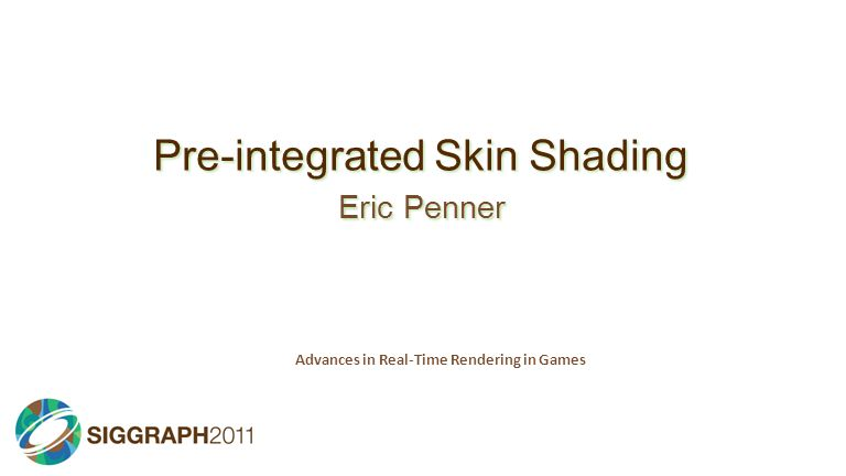 Pre-integrated Skin Shading Eric Penner