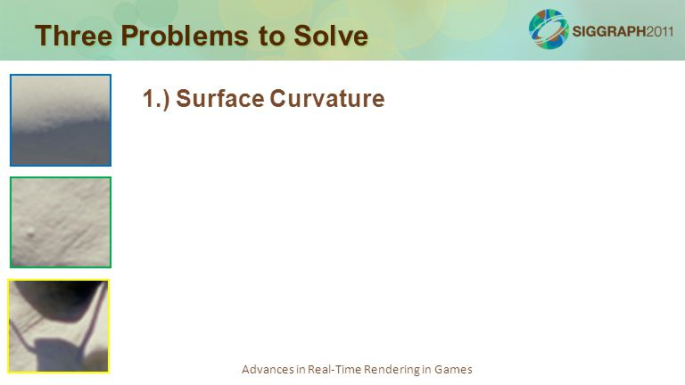 Advances in Real-Time Rendering in Games Three Problems to Solve 1.) Surface Curvature