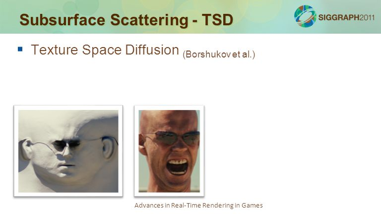 Advances in Real-Time Rendering in Games Subsurface Scattering - TSD   Texture Space Diffusion (Borshukov et al.)