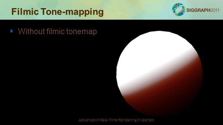 Advances in Real-Time Rendering in Games Filmic Tone-mapping   Without filmic tonemap