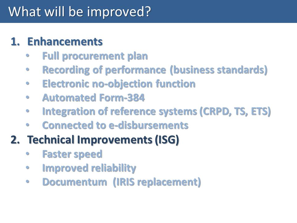 What will be improved? 1.Enhancements Full procurement plan Full procurement plan Recording of performance (business standards) Recording of performan