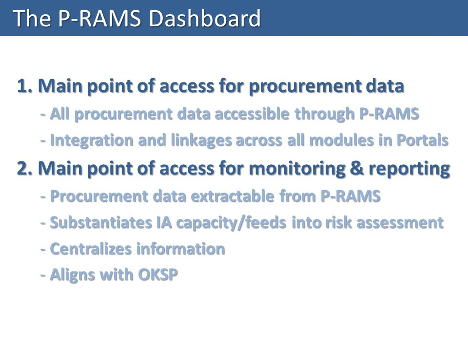 1. Main point of access for procurement data - All procurement data accessible through P-RAMS - Integration and linkages across all modules in Portals