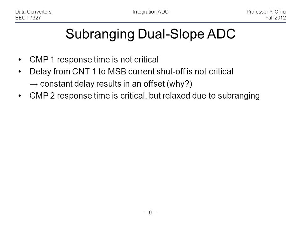 Subranging Multi-Slope ADC – 10 – Data ConvertersIntegration ADCProfessor Y.