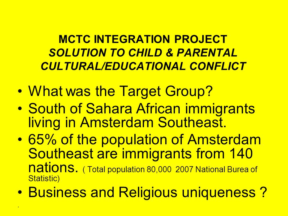 MCTC INTEGRATION PROJECT SOLUTION TO CHILD & PARENTAL CULTURAL/EDUCATIONAL CONFLICT What was the Target Group.