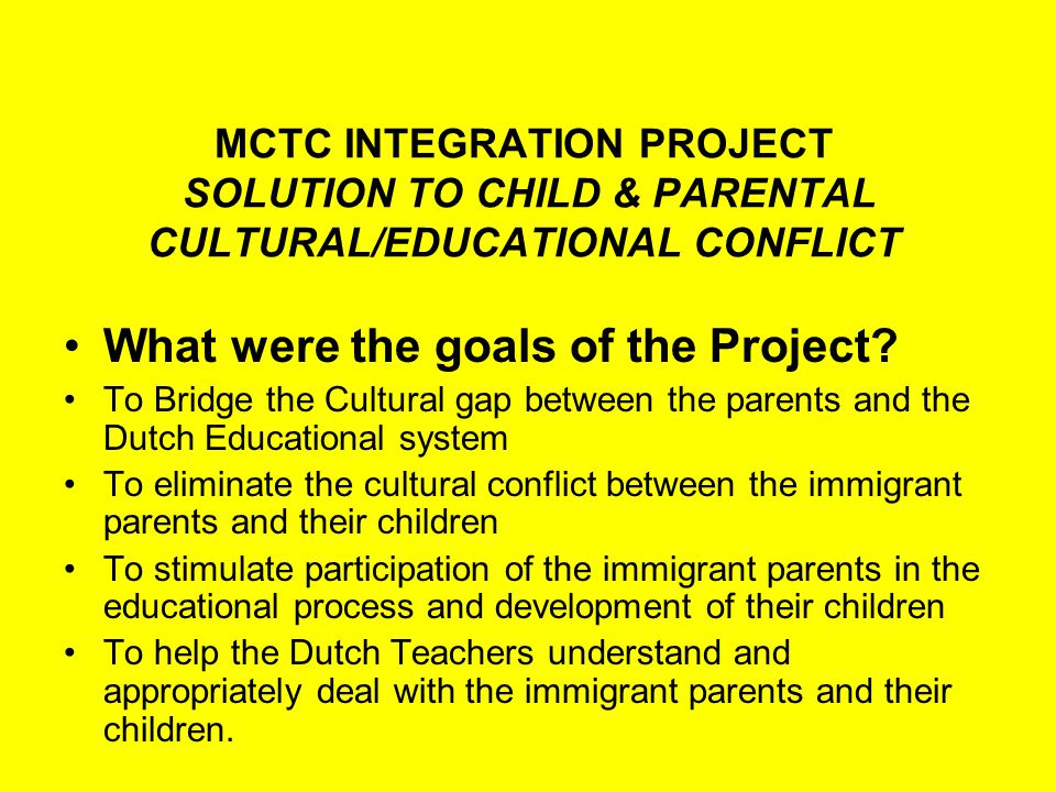 MCTC INTEGRATION PROJECT SOLUTION TO CHILD & PARENTAL CULTURAL/EDUCATIONAL CONFLICT What were the goals of the Project.