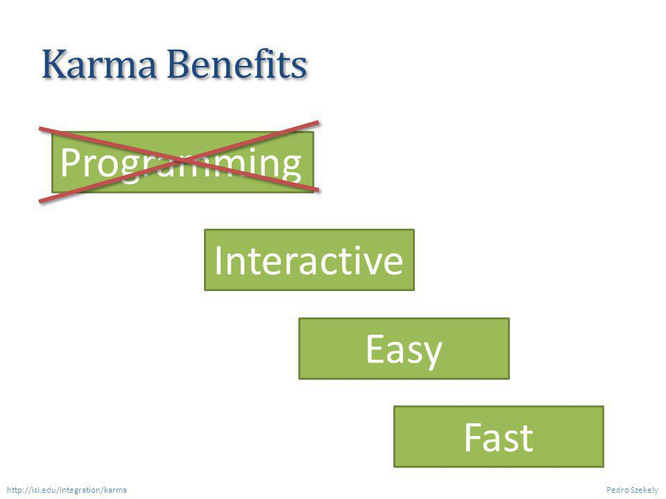 Karma Benefits Programming Interactive Easy Fast Pedro Szekely http://isi.edu/integration/karma
