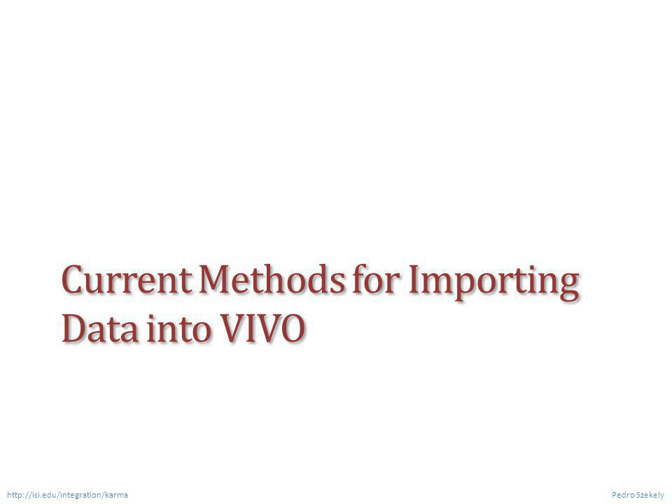 VIVO Provided Ingest Methods Writing SPARQL Queries Convert external data (e.g., CSV) into RDF Map data onto VIVO ontology Construct SPARQL query  VIVO RDF Harvester Data Ingest Option 1: Convert data into predefined CSV format Supports limited set of data fields Option 2: Edit existing XSL scripts for your data = Programming Pedro Szekely http://isi.edu/integration/karma
