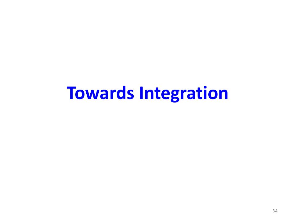 Towards Integration 34