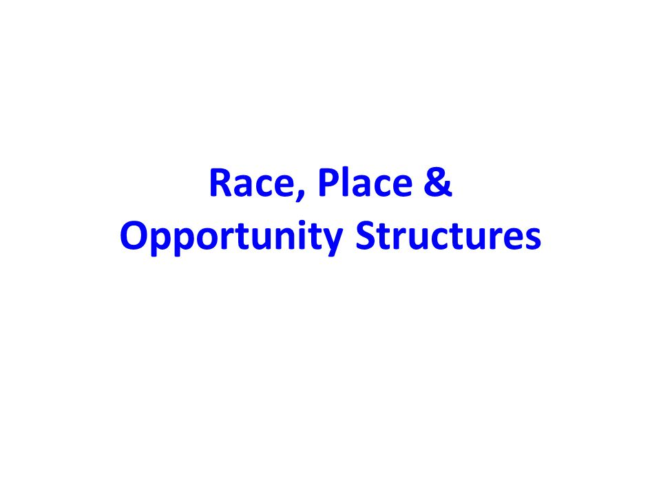 Race, Place & Opportunity Structures
