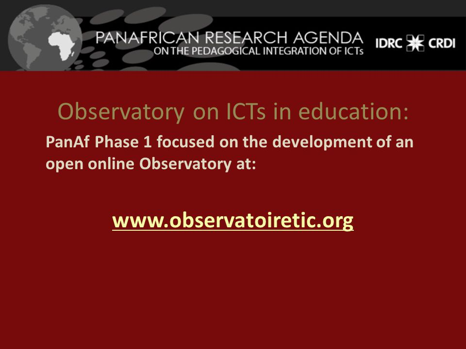 Observatory on ICTs in education: PanAf Phase 1 focused on the development of an open online Observatory at: www.observatoiretic.org
