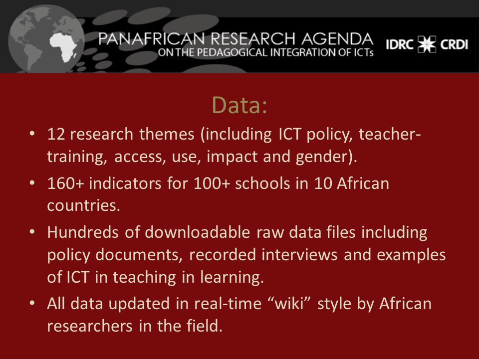 Data: 12 research themes (including ICT policy, teacher- training, access, use, impact and gender).