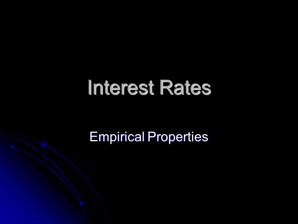 Interest Rates Empirical Properties