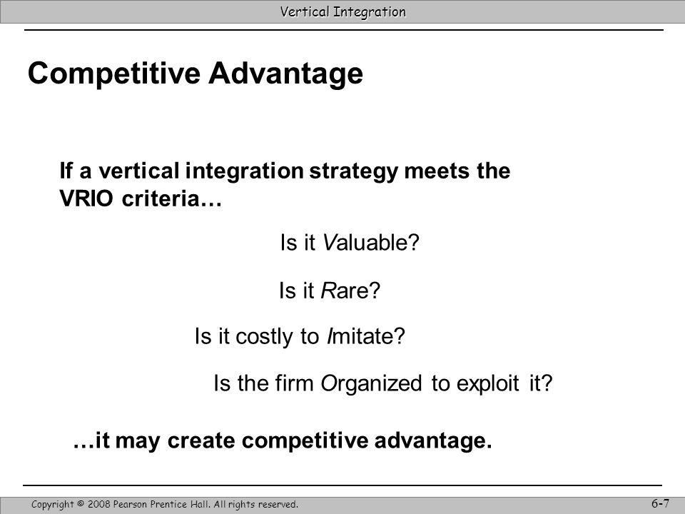 Vertical Integration Strategic Management & Competitive Advantage – Barney & Hesterly 8 Vertical Integration Copyright © 2008 Pearson Prentice Hall.