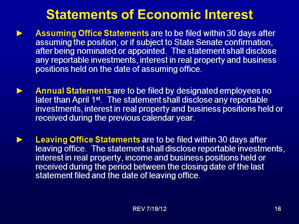 REV 7/19/1216 Statements of Economic Interest ►Assuming Office Statements are to be filed within 30 days after assuming the position, or if subject to State Senate confirmation, after being nominated or appointed.