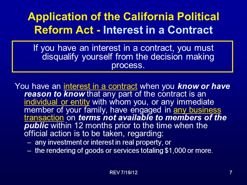 REV 7/19/127 Application of the California Political Reform Act - Interest in a Contract If you have an interest in a contract, you must disqualify yourself from the decision making process.