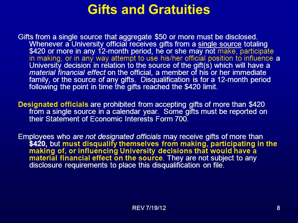 REV 7/19/129 Gifts and Gratuities What is a gift?gift The Political Reform Act defines a gift as any payment for which the recipient does not provide equal or greater consideration in return.