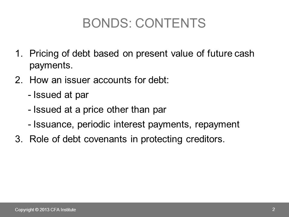 BONDS: BORROWERS' CASH FLOWS Copyright © 2013 CFA Institute 3 At issuance (Time 0), borrower receives cash in exchange for bonds.