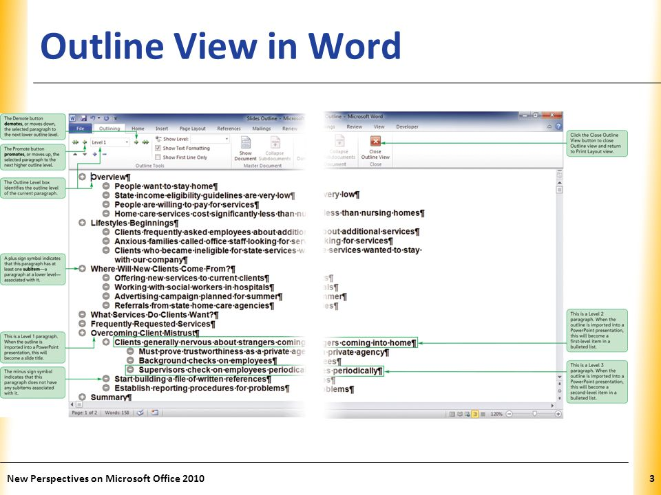 XP New Perspectives on Microsoft Office 20104 Creating a Word Outline You can create an outline in Word by typing text directly in Outline view in a new document To format text as an outline, you use the Promote and Demote buttons on the Outlining toolbar – The Promote button promotes, or moves up, the selected paragraph to the next higher outline level – The Demote button demotes, or moves down, the selected paragraph to the next lower outline level