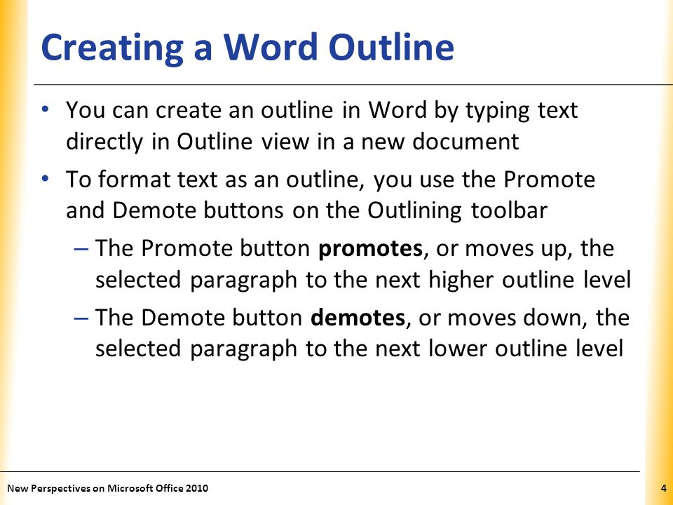 XP New Perspectives on Microsoft Office 20104 Creating a Word Outline You can create an outline in Word by typing text directly in Outline view in a n