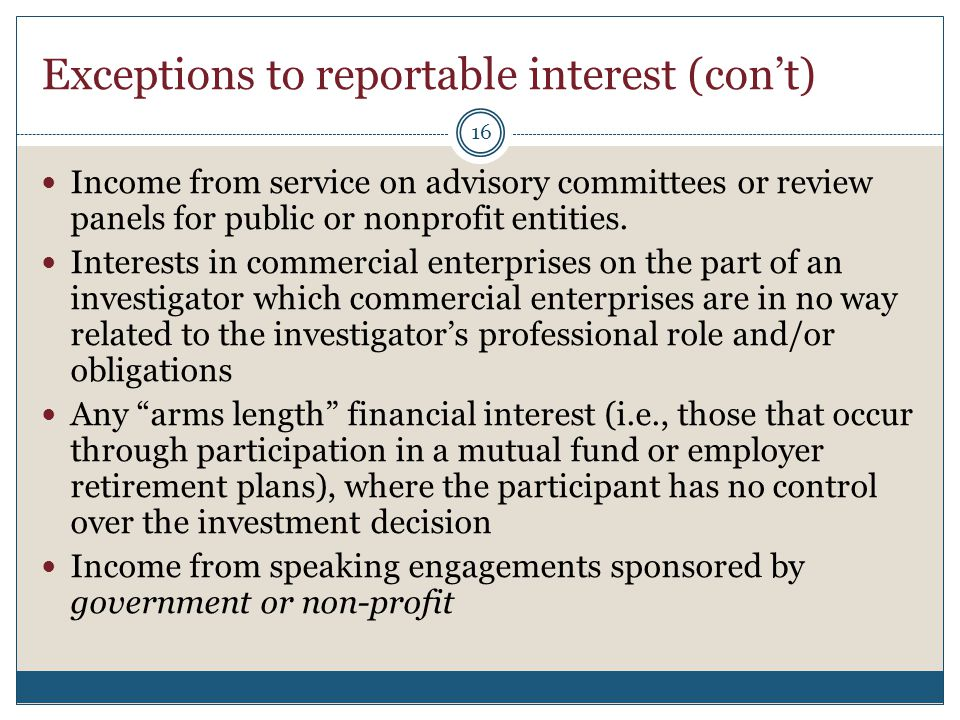 Exceptions to reportable interest (con't) Income from service on advisory committees or review panels for public or nonprofit entities. Interests in c