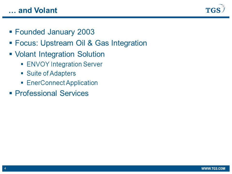 4  Founded January 2003  Focus: Upstream Oil & Gas Integration  Volant Integration Solution  ENVOY Integration Server  Suite of Adapters  EnerConnect Application  Professional Services … and Volant
