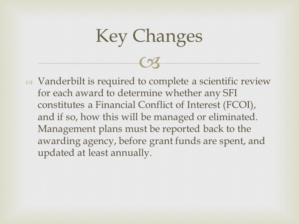   Vanderbilt is required to complete a scientific review for each award to determine whether any SFI constitutes a Financial Conflict of Interest (FCOI), and if so, how this will be managed or eliminated.