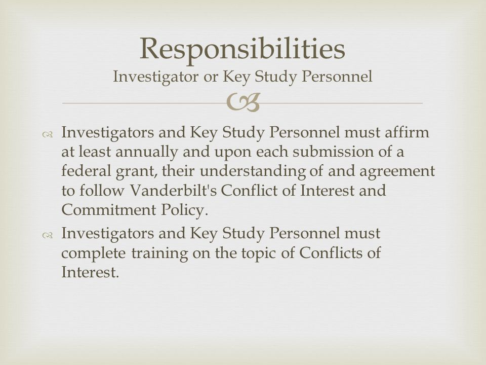   Investigators and Key Study Personnel must affirm at least annually and upon each submission of a federal grant, their understanding of and agreem