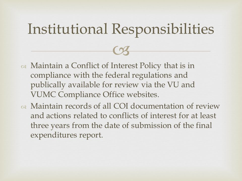  Maintain a Conflict of Interest Policy that is in compliance with the federal regulations and publically available for review via the VU and VUMC