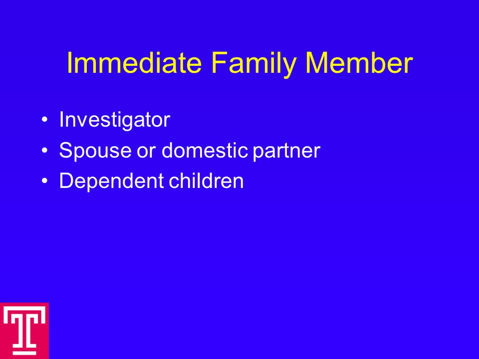 Immediate Family Member Investigator Spouse or domestic partner Dependent children